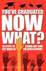 You've Graduated. Now What?: 10 Steps to Stand Out and Get Hired in The New Economy Cover Image
