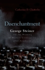 Disenchantment: George Steiner & the Meaning of Western Culture After Auschwitz Cover Image