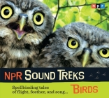 NPR Sound Treks: Birds: Spellbinding Tales of Flight, Feather, and Song Cover Image