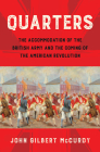 Quarters: The Accommodation of the British Army and the Coming of the American Revolution Cover Image