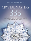 Crystal Masters 333: Initiation with the Divine Power of Heaven & Earth Cover Image