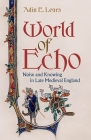 World of Echo: Noise and Knowing in Late Medieval England Cover Image