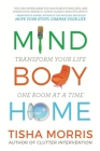 Mind Body Home: Transform Your Life One Room at a Tiime Cover Image