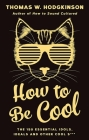 How to Be Cool: The 150 Essential Idols, Ideals and Other Cool S*** Cover Image