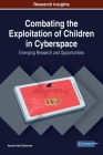 Combating the Exploitation of Children in Cyberspace: Emerging Research and Opportunities Cover Image