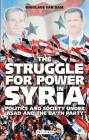 The Struggle for Power in Syria: Politics and Society Under Asad and the Ba'th Party Cover Image