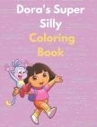 Dora's Super Silly Coloring Book Cover Image