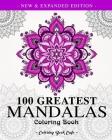 100 Greatest Mandalas Coloring Book: The Ultimate Mandala Coloring Book for Meditation, Stress Relief and Relaxation (Mandala Coloring Books) Cover Image