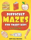 Difficult Mazes for Smart Kids: Mazes Activity Book for kids ages 4-6, 6-8, 8-12 Let your kids improve logical and concentration skills while Having F Cover Image