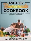Another Homemade Cookbook: 101 Quick and Tasty Recipes You Can Easily Made at Home Everyday Cover Image