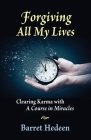 Forgiving All My Lives: Clearing Karma with A Course in Miracles Cover Image