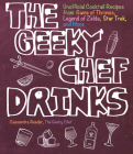 The Geeky Chef Drinks: Unofficial Cocktail Recipes from Game of Thrones, Legend of Zelda, Star Trek, and More Cover Image