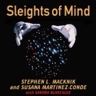 Sleights of Mind: What the Neuroscience of Magic Reveals about Our Everyday Deceptions Cover Image