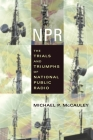 NPR: The Trials and Triumphs of National Public Radio Cover Image