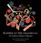 Gather Up the Fragments: The Andrews Shaker Collection Cover Image