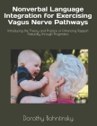 Nonverbal Language Integration for Exercising Vagus Nerve Pathways: Introducing the Theory and Practice of Enhancing Rapport Naturally through Pragmat Cover Image