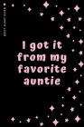BEST AUNT EVER I got it from my favorite auntie: Cute and Funny Gift Idea Lined Notebook For Niece From Coolest Auntie Cover Image