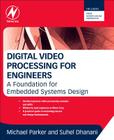 Digital Video Processing for Engineers: A Foundation for Embedded Systems Design Cover Image