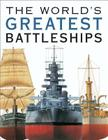 The World's Greatest Battleships: An Illustrated History Cover Image