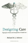 Designing Care: Aligning the Nature and Management of Health Care Cover Image