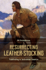 Resurrecting Leather-Stocking: Pathfinding in Jacksonian America Cover Image