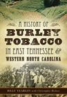 A History of Burley Tobacco in East Tennessee & Western North Carolina Cover Image