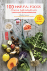 100 Natural Foods: A Practical Guide to Health with Traditional Chinese Medicine (A Modern Reader of 'Compendium of Materia Medica') Cover Image
