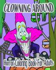 Horror Coloring Book For Adults: Clowning Around Cover Image