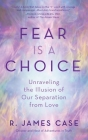 Fear Is a Choice: Unraveling the Illusion of Our Separation from Love Cover Image
