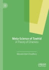 Meta-Science of Tawhid: A Theory of Oneness Cover Image
