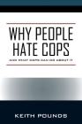 Why People Hate Cops: And What Cops Can Do About It Cover Image