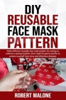DIY Reusable Face Mask Pattern: Make different reusable face mask pattern for sewing or without a sewing machine. Face mask for germs and flu to prote Cover Image