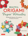 Beautiful Origami Paper Wreaths: Handmade Japanese Decorations for Every Occasion Cover Image