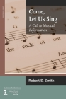 Come, Let Us Sing: A Call to Musical Reformation Cover Image