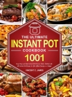 The Ultimate Instant Pot Cookbook: 1001 Days Easy and Quick Instant Pot Pressure Cooker Cookbook with 600 Instant Pot Recipes for Your Whole Family on Cover Image