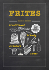 Frites: Over 30 Gourmet Recipes for all kinds of Fries, Chips and Dips Cover Image