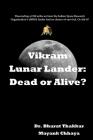 Vikram Lunar Lander: Dead or Alive?: Descending at 184 miles an hour the Indian Space Research Organization's (ISRO) lander had no chance o Cover Image