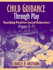 Child Guidance Through Play: Teaching Positive Social Behaviors (Ages 2-7) Cover Image