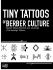 Tiny Tattoos of Berber Culture: Berber Tattoos Symbols and Meanings (The Amazigh Tattoos) Cover Image