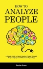 How to Analyze People: A Simple Guide to Speed Reading People Through Body Language and Behavioral Psychology Cover Image