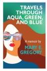 Travels Through Aqua, Green, and Blue: A Memoir Cover Image