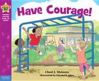 Have Courage!: A book about being brave (Being the Best Me® Series) Cover Image