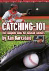 Catching-101: The Complete Guide for Baseball Catchers Cover Image