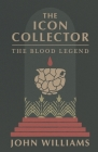 The Icon Collector: The Blood Legend Cover Image