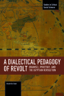 A Dialectical Pedagogy of Revolt: Gramsci, Vygotsky, and the Egyptian Revolution (Studies in Critical Social Sciences) Cover Image