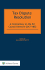 Tax Dispute Resolution: A Commentary on the Eu Council Directive 2017/185 Cover Image