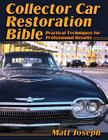 Collector Car Restoration Bible: Practical Techniques for Professional Results Cover Image