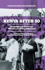 Kenya After 50: Reconfiguring Historical, Political, and Policy Milestones (African Histories and Modernities) Cover Image