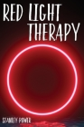 Red Light Teraphy: A Miracle Medicine Guide for Fat Loss, Anti-Aging, Muscle Gain, Hair Loss, Skin Damage and Brain Improvement. Cover Image