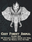 Cozy Forest Animal - Coloring Book - 100 Zentangle Animals Designs with Henna, Paisley and Mandala Style Patterns Cover Image